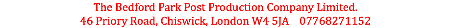The Bedford Park Post Production Company Limited. 46 Priory Road, Chiswick, London W4 5JA 07768271152